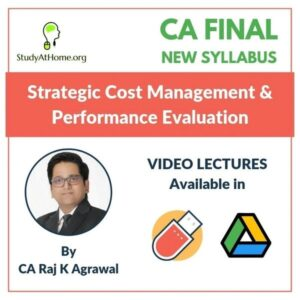 Paper 5 - Strategic Cost Management & Performance Evaluation (CA Final New Syllabus Group II) by CA Raj K Agrawal
