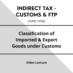Classification of Imported & Export Goods under Customs