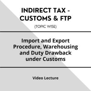 Import and Export Procedure, Warehousing & Duty Drawback under Customs